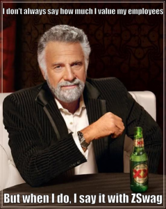 "The most interesting man in the world. Caption reads: ""I don't always say how much I value my employees, but when I do, I say it with ZSwag"""